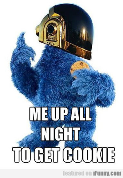Me Up All Night To Get Cookie