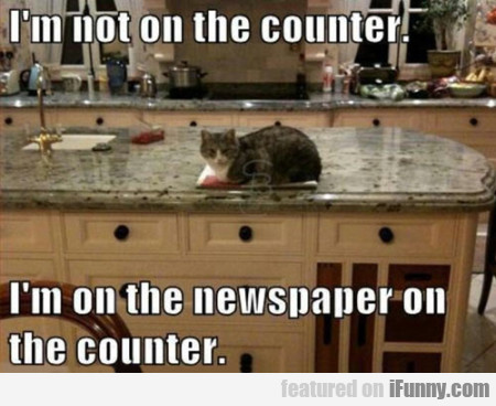 I'm Not On The Counter. I'm On The Newspaper On...