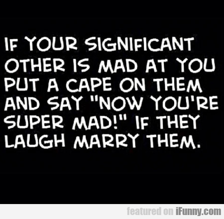 If Your Significant Other Is Mad At You Put A...
