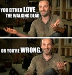 You Either Love The Walking Dead Or You're...