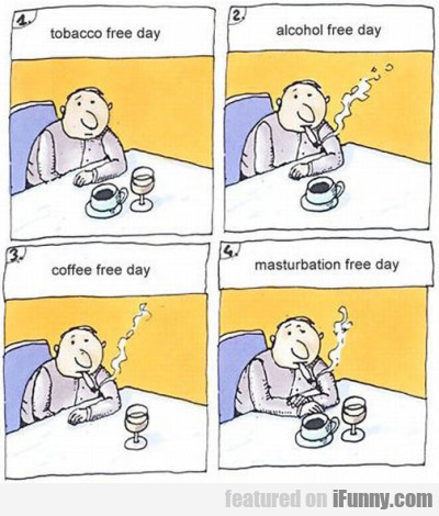 Tobacco Free Day, Alcohol Free Day, Coffee Free...