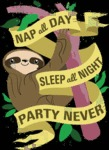 Nap All Day, Sleep All Night, Party Never.