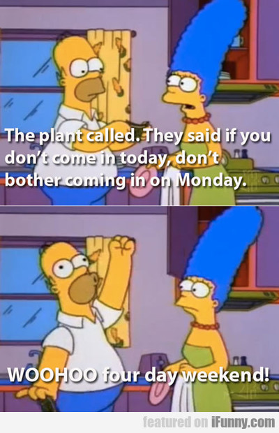 the plant called. they said if you don't come...