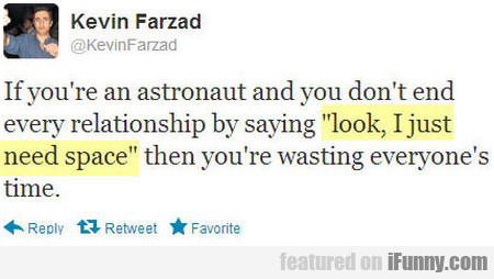 If You're An Astronaut And You Don't End Every...