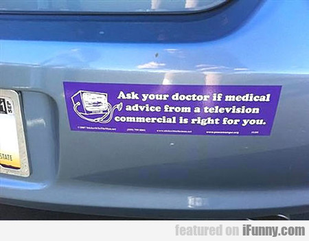 Ask Your Doctor If Medical Advice From A...