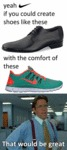 Yeah, If You Could Create Shoes Like These...