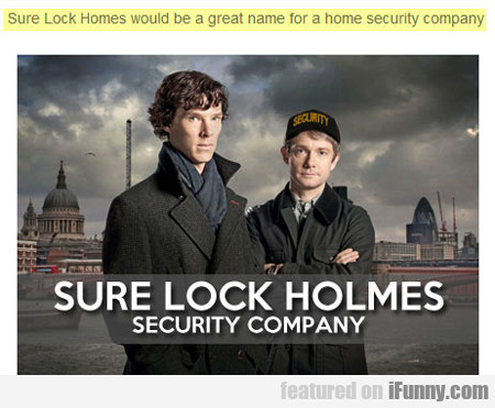 sure lock homes would be a great name for a...