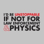 I'd Be Unstoppable If Not For Law Enforcement...