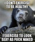 I Don't Exercise To Be Healthy...