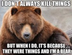 I Don't Always Kill Things...