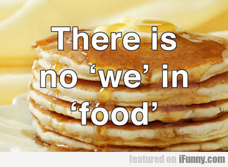 "There Is No ""we"" In ""food"""