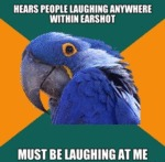 Hears People Laughing Anywhere Within Earshot...