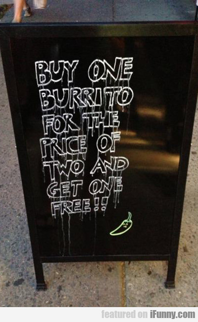 Buy One Burrito For The Price Of Two And Get...