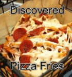 Discovered Pizza Fries