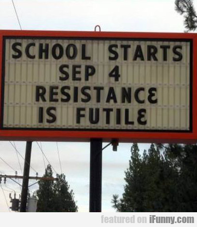School Starts Sep 4 Resistance Is Futile