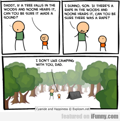 Daddy, if a tree falls in the woods and noone...