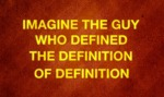 Imagine The Guy Who Defined The Definition Of...
