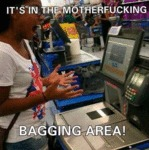 It's In The Motherfucking Bagging Area...
