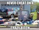Never Cheat On A Crazy Bitch
