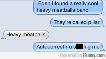 Eden I Have Found A Really Cool Heavy Meatballs...