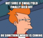 Not Sure If Swag/yolo Finally Died Off...