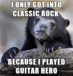 I Only Got Into Classic Rock Because I Played...
