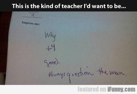 This Is The Kind Of Teacher I'd Want To Be...