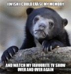 I Wish I Could Erase My Memory And Watch...