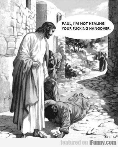 Paul, I'm Not Healing Your Hangover...