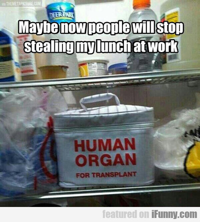 maybe people will stop stealing my lunch at work