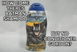 How Come There's Batman Shampoo...
