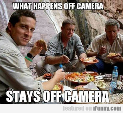 what happens off camera, stays off camera...