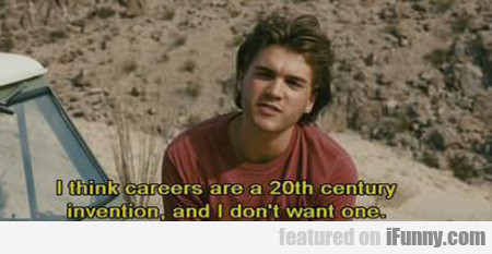 i think careers are a 20th century invention...