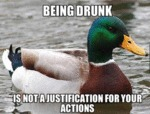 Being Drunk Is Not A Justification For Your...