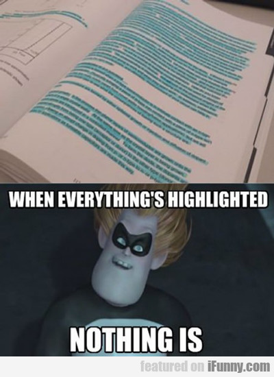 When Everything's Highlighted, Nothing Is