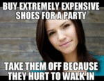 Buy Extremely Expensive Shoes For A Party...