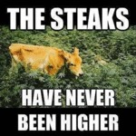 The Steaks Have Never Been Higher
