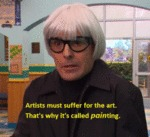 Artists Must Suffer For The Art...