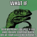 What If Deja Vu Meant You Lost A Life...