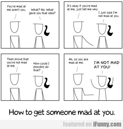 You're Mad At Me Aren't You...