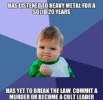 Has Listened To Heavy Metal For A Solid 20...
