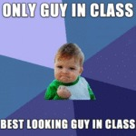 Only Guy In Class, Best Looking Guy In Class