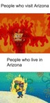 People Who Visit Arizona Vs People Who Live In...