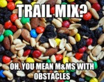 Trail Mix? Oh, You Mean M&ms With Obstacles