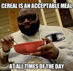 Cereal Is An Acceptable Meal At All Times Of...