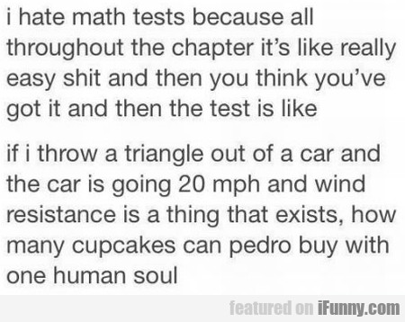 I hate math tests because all throughout the...
