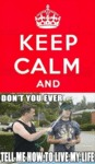 Keep Calm And... Don't You Ever Tell Me How To...