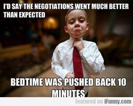 I'd say the negotiations went much better than...