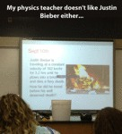 My Physics Teacher Doesn't Like Justin Bieber...