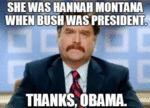 She Was Hannah Montana When Bush Was...